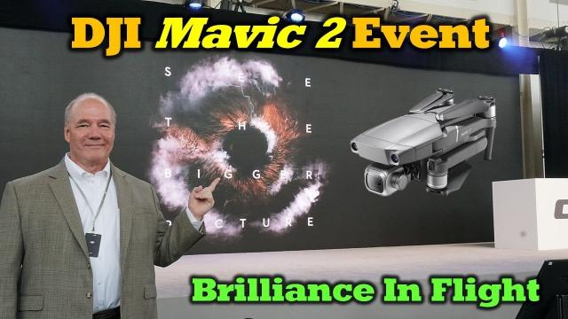 DJI Mavic 2 Launch Event Wrapup - It was Well Worth The Wait!