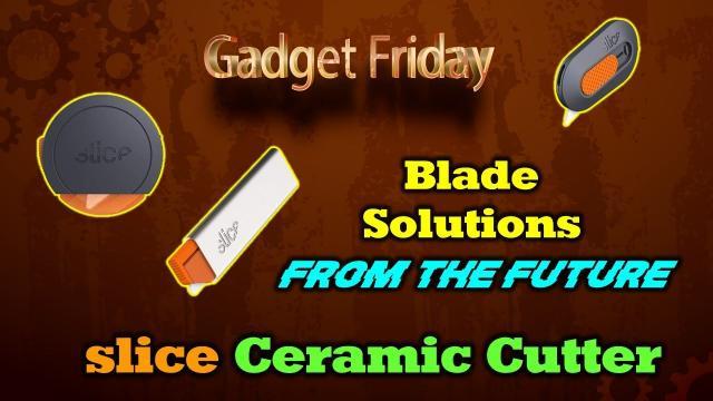 Gadget Friday - Slice Ceramic Blade System