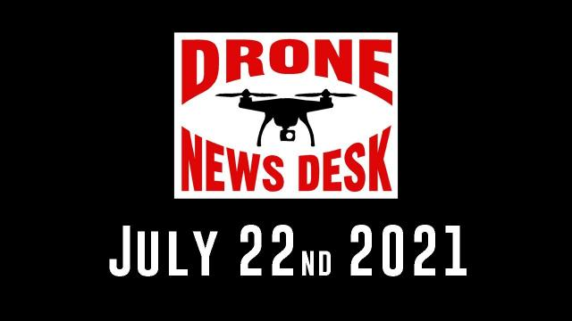 Drone News for 7-22-21