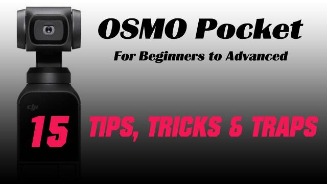 DJI Osmo Pocket - 15 TIPS, TRICKS and TRAPS - For Beginners to Advanced Filmakers