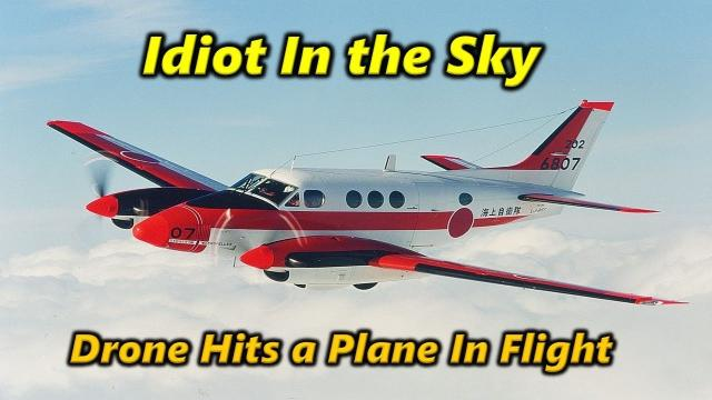 Drone Hits a Plane in Canada - Idiot in the Sky