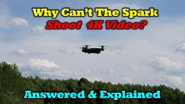 Why Your DJI Spark Can't Record 4K Video - Answered and Explained