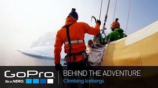 GoPro: Behind the Adventure - Climbing Icebergs