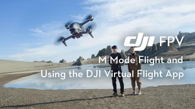 DJI FPV   M Mode Flight and Using the DJI Virtual Flight App