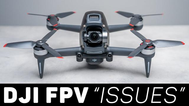 "DJI FPV Drone - The ""Issues"