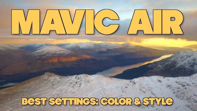 DJI MAVIC AIR    Best Settings For COLOR & STYLE