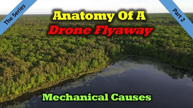 Anatomy of a Drone Flyaway - Part 2 - Top Mechanical Issues You Can Avoid
