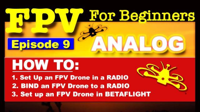 EP9 - FPV FOR BEGINNERS - How To set up an FPV ANALOG Drone - Bind, Radio, Betaflight