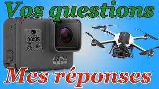 GoPro 5 / Drone Karma - Je réponds à vos questions