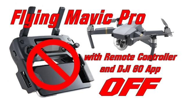 Flying the DJI Mavic Pro with the Remote and GO App OFF