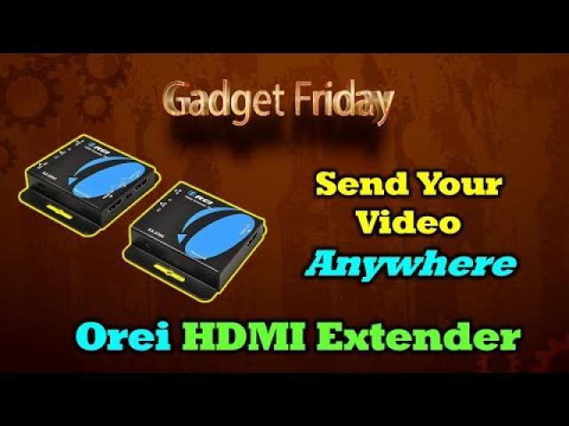 Gadget Friday - Orei EX-230C HDMI Extender
