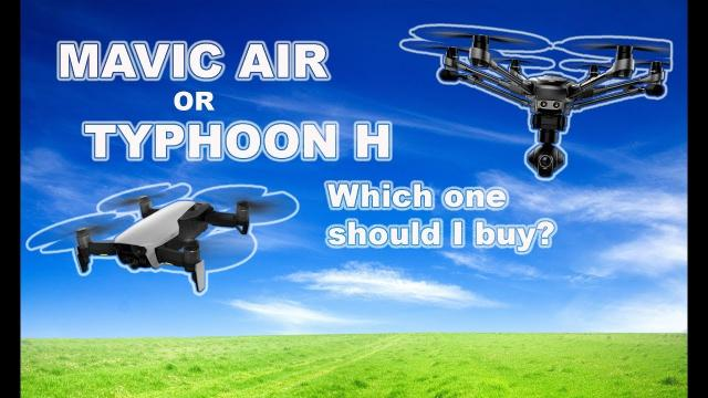 DJI MAVIC AIR or YUNEEC TYPHOON H.  Which drone is right for you?