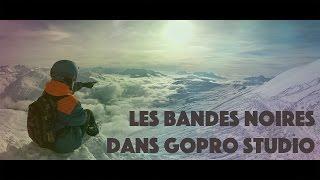 LES BANDES NOIRES DANS GOPRO STUDIO