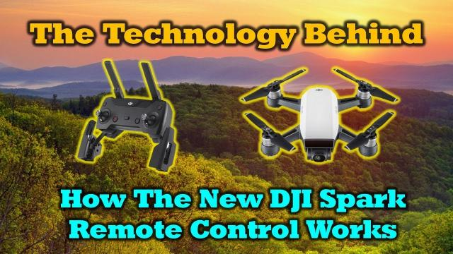 The Technology Behind....How The New DJI Spark Remote Control Works