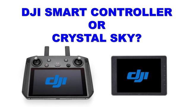 Which one to buy? DJI Smart Controller or Crystal Sky Monitor?