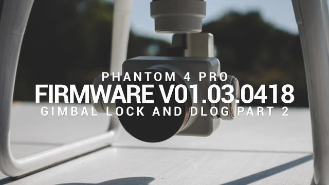 Gimbal Lock when Capture & D-Log ISO 500 Part 2 Phantom 4 Pro v01.03.0418 Firmware Update