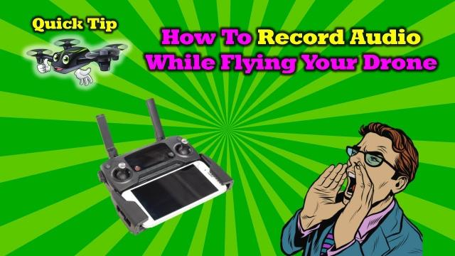 Quick Tip - How To Record Audio While Flying Your Quad