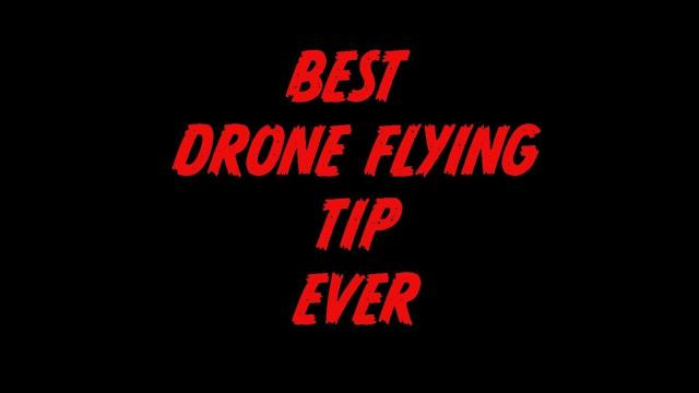 Best Drone flying tip EVER!