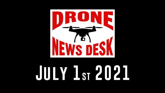 Drone News for 7-1-21 - Ken Heron