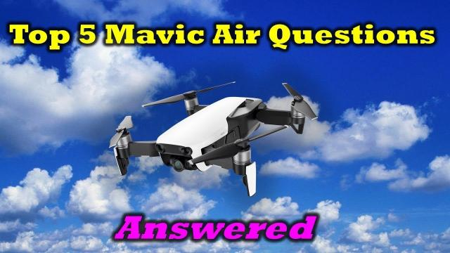 Your Top 5 Mavic Air Questions Answered