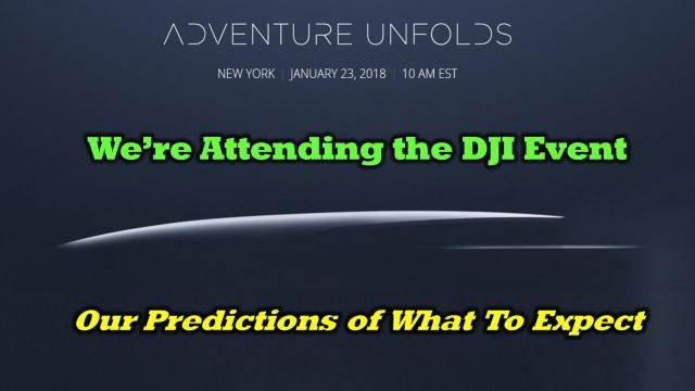 DJI Launch Event 1/23/18 - Our Thoughts on What To Expect.