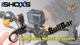 iSHOXS BullBar - The Ultimate HandleBar Mounting System for GoPro / Action Cameras?