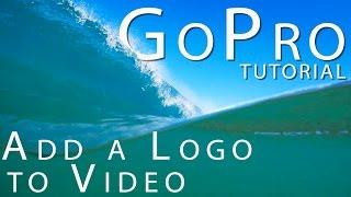 GoPro Tutorial: Overlay a Picture/Logo on Video