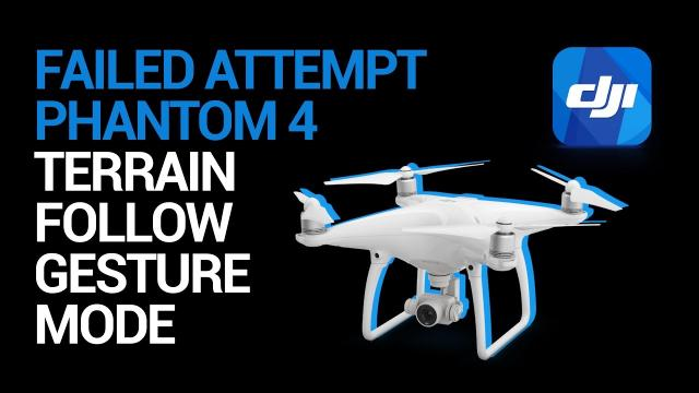Failed Attempt at DJI Phantom 4 Terrain Follow and Gesture Mode DJI GO 4.0.5 March 06 2017
