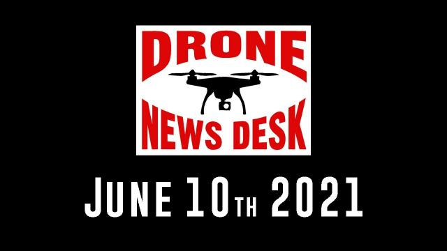 Drone News for 6-10-21
