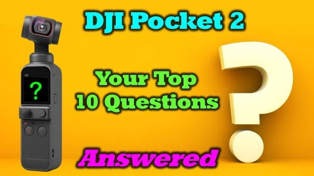Your Top 10 DJI Pocket 2 Questions Answered