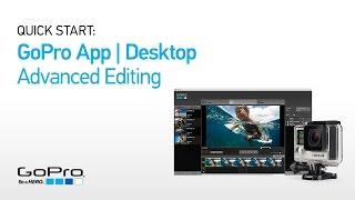 GoPro App for Desktop: Quick Start - Advanced Editing