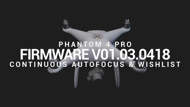 DJI Phantom 4 Pro V01.03.0418 Continuous Auto Focus (AFC) and Wishlist