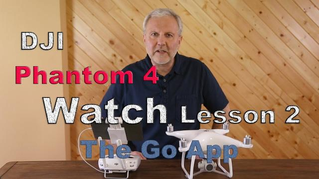 Phantom 4 Lesson Two -- The GoApp