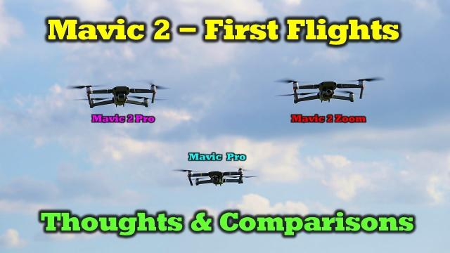 Mavic 2 First Flights - Thoughts and Comparisons
