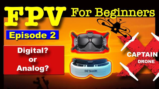 EP2 - FPV FOR BEGINNERS - Digital FPV or Analog FPV - You have to pick one.