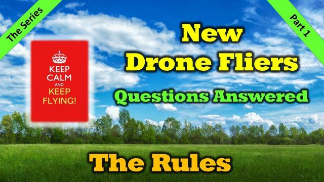 New Drone Flier Questions  Answered - The Rules