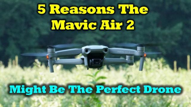 5 Reasons the Mavic Air 2 Might Be The Perfect Drone