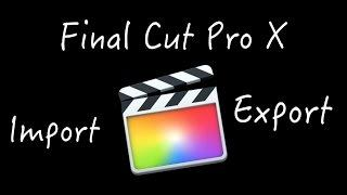 FINAL CUT PRO X : Import & Export Videos for YouTube