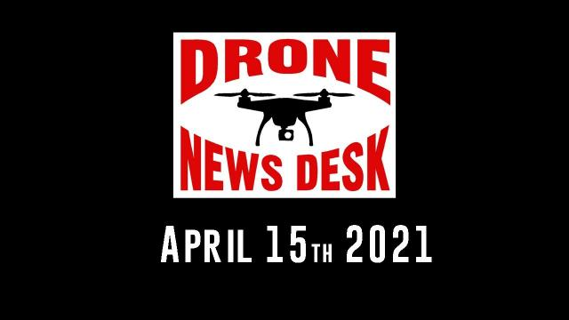 Drone News for 4-15-21