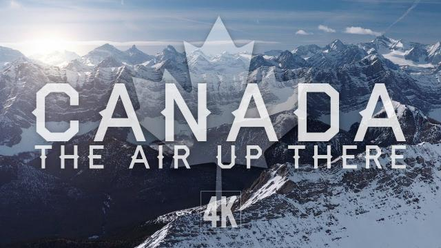 Canada - The Air Up There (4K)