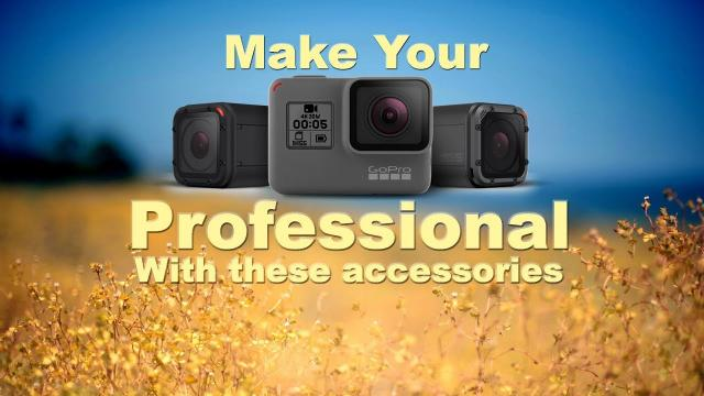 Make Your GoPro Camera Professional with these accessories