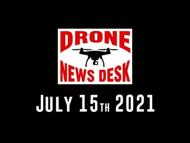 Drone News for 7-15-21