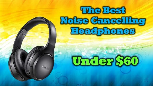 The Best Bluetooth Noise Cancelling Headphones For Under $60