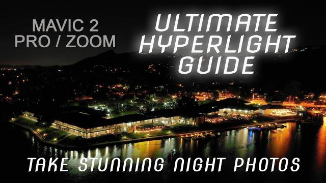 DJI Mavic 2 Pro / Zoom - ULTIMATE HYPERLIGHT GUIDE - Take Stunning Night Photos