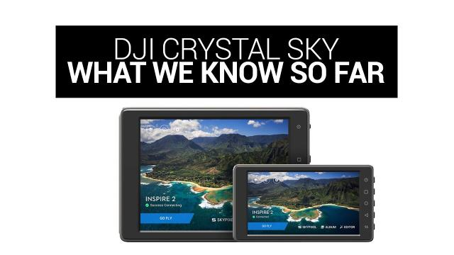 DJI Crystal Sky Monitor/Screens What We Know So Far January 2017