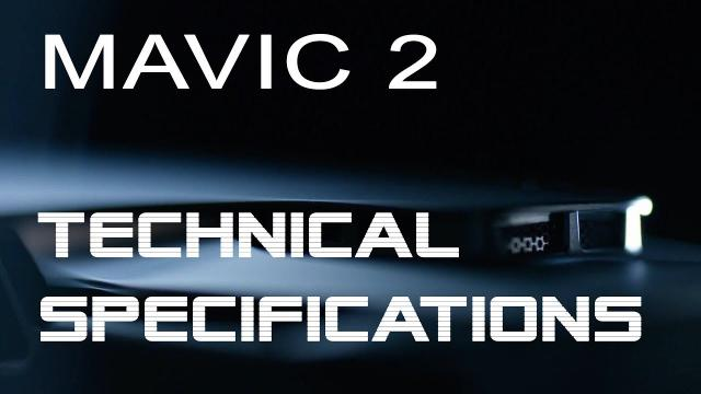 Mavic 2 Technical Specifications and Features - aka DJI Mavic Pro 2 - New Release, What to Expect