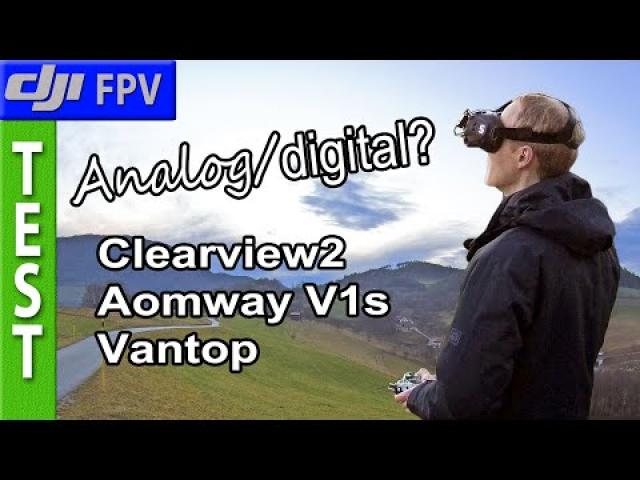 DJI Goggles flew analog and digital, Clearview2, Awomway V1s, Vantop Moment 6s