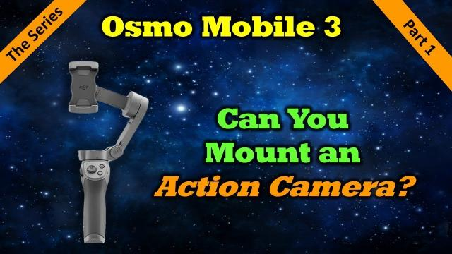 Can You Use Your Action Camera With The Osmo Mobile 3?