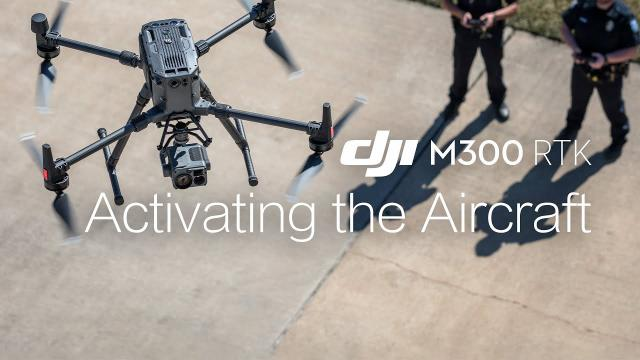 M300 RTK | How to Activate the Aircraft
