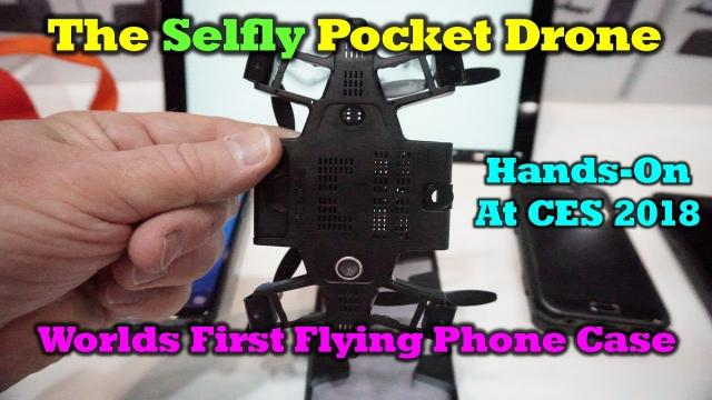 Selfy Drone - A Cool Little Drone That Snaps Into Your Phone Case - CES 2018 Hands-On